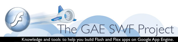 The GAE SWF Project: Knowledge and tools to help you build Flash and Flex apps on Google App Engine